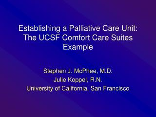 Establishing a Palliative Care Unit: The UCSF Comfort Care Suites Example