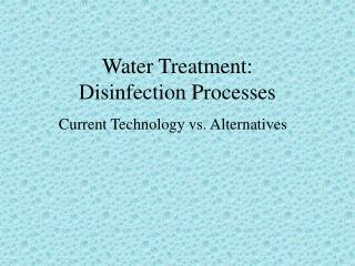 Water Treatment:  Disinfection Processes