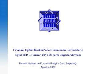 Finansal Eğitim Merkezi'nde Düzenlenen Seminerlerin  Eylül 2011 – Haziran 2012 Dönemi Değerlendirmesi Mesleki Gelişim v