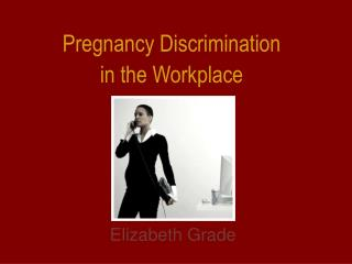 Pregnancy Discrimination  in the Workplace