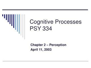 Cognitive Processes PSY 334