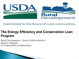The Energy Efficiency and Conservation Loan Program Rural Development – Rural Utilities Service Electric Program US Dep