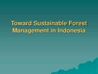 Toward Sustainable Forest Management in Indonesia
