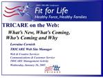 TRICARE on the Web:  What s New, What s Coming,  Who s Coming and Why