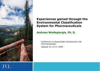 Experiences gained through the Environmental Classification System for Pharmaceuticals Andreas Woldegiorgis, Ph. D.