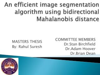 An efficient image segmentation algorithm using bidirectional  Mahalanobis  distance