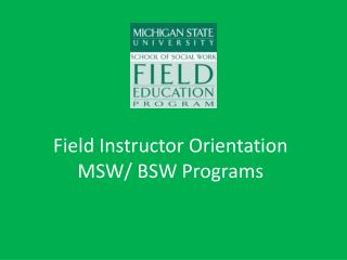 Field Instructor Orientation MSW/ BSW Programs