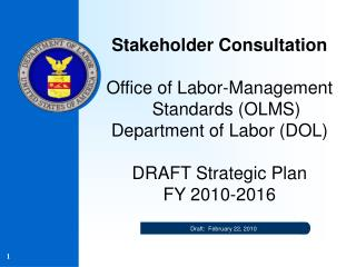 Stakeholder Consultation Office of Labor-Management Standards (OLMS) Department of Labor (DOL) DRAFT Strategic Plan  FY