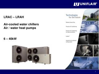 LRAC –  LRAH   Air-cooled water chillers  Air / water heat pumps 6 – 40kW