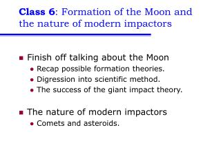 Class 6 : Formation of the Moon and the nature of modern impactors