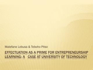 Effectuation as a prime for entrepreneurship learning: A   case at University of Technology