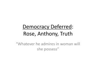 Democracy Deferred : Rose, Anthony, Truth