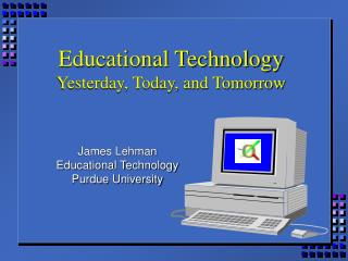 Educational Technology Yesterday, Today, and Tomorrow