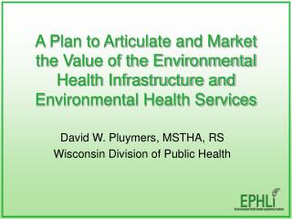 A Plan to Articulate and Market the Value of the Environmental Health Infrastructure and Environmental Health Services
