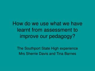 How do we use what we have learnt from assessment to improve our pedagogy?