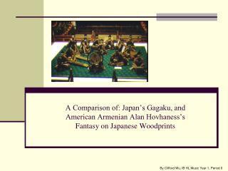 A Comparison of: Japan�s Gagaku, and  American Armenian Alan Hovhaness�s Fantasy on Japanese Woodprints