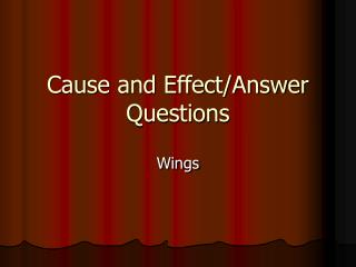 Cause and Effect/Answer Questions