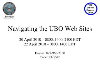 Navigating the UBO Web Sites 20 April 2010 – 0800, 1400, 2100 EDT  22 April 2010 – 0800, 1400 EDT Dial-in: 877-960-7130