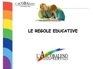 LE REGOLE EDUCATIVE