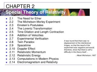 2.1	The Need for Ether 2.2	The Michelson-Morley Experiment 2.3	Einstein's Postulates 2.4	The Lorentz Transformation 2.5