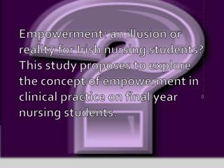This study proposes to explore the concept of  empowerment  combined with  the  clinical   experience on final year nur