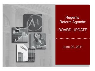 Regents  Reform Agenda: BOARD UPDATE June 20, 2011