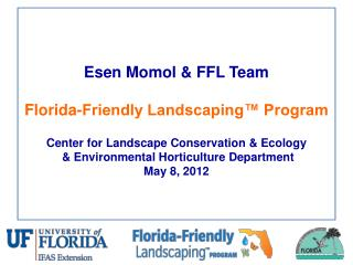 Esen Momol & FFL Team Florida-Friendly Landscaping™ Program Center for Landscape Conservation & Ecology  & Environmenta