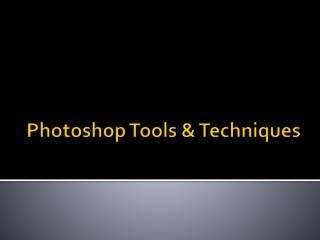 Photoshop Tools & Techniques