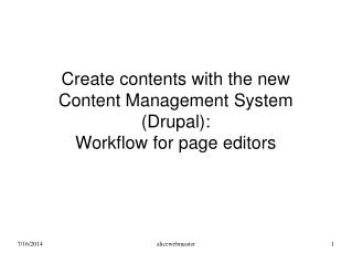 Create contents with the new Content Management System (Drupal):  Workflow for page editors