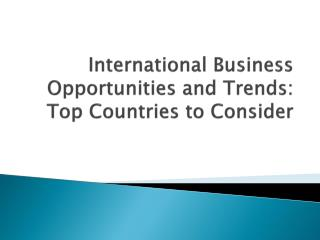 International Business Opportunities and Trends: Top Countries to  Consider
