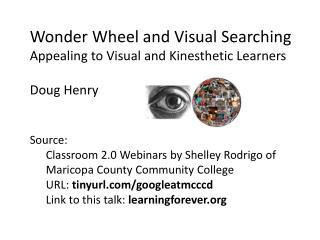 Wonder Wheel and Visual Searching Appealing to Visual and Kinesthetic Learners Doug Henry Source: