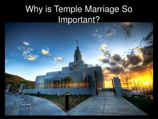 Why is Temple Marriage So  I mportant?