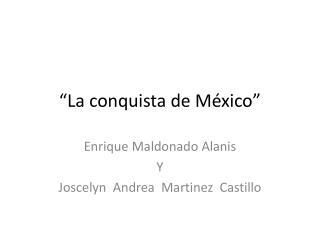 """""""La conquista de México"""""""