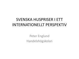 SVENSKA HUSPRISER I ETT INTERNATIONELLT PERSPEKTIV