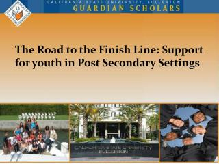The Road to the Finish Line: Support for youth in Post Secondary Settings