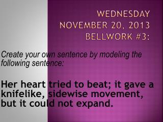 Wednesday November 20, 2013 Bellwork  #3: