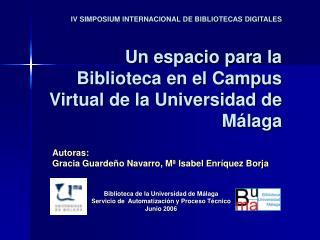 Autoras:  Gracia Guardeño Navarro, Mª Isabel Enríquez Borja Biblioteca de la Universidad de Málaga