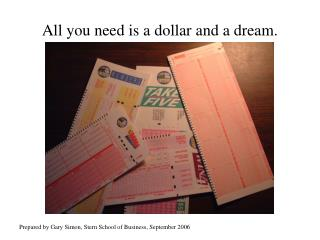 All you need is a dollar and a dream.