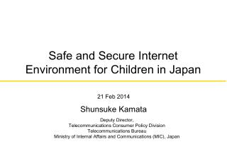 Safe  and Secure Internet Environment for  Children in Japan