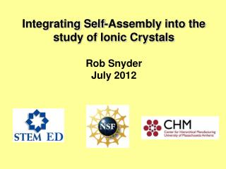Integrating Self-Assembly into the study of Ionic Crystals  Rob Snyder July 2012