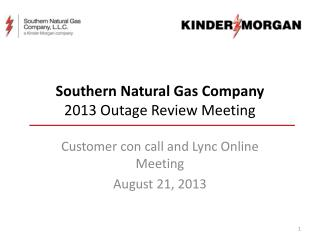 Southern Natural Gas Company 2013 Outage Review Meeting