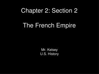 Chapter 2: Section 2 The French Empire