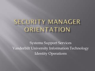 Security Manager Orientation