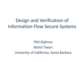 PhD Defense Mohit Tiwari University of California, Santa Barbara