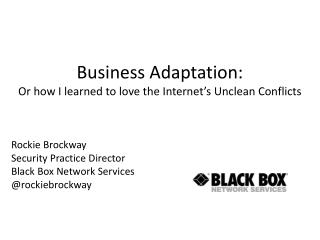 Business Adaptation: Or how I learned to love the Internet's Unclean Conflicts