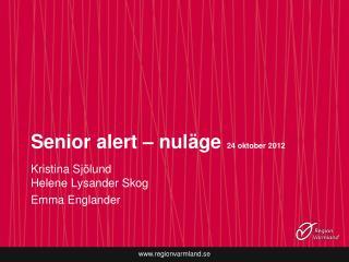 Senior alert – nuläge  24 oktober 2012