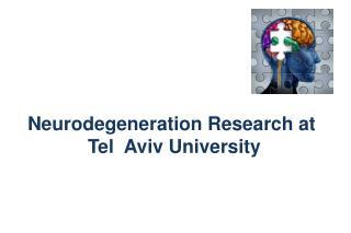 Neurodegeneration  Research at  Tel  Aviv University