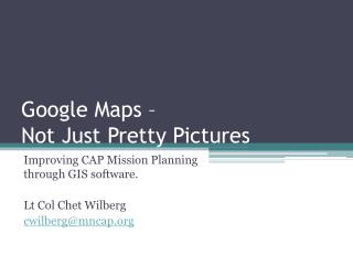 Google Maps –  Not Just  P retty Pictures