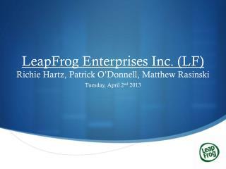 LeapFrog Enterprises Inc. (LF) Richie Hartz, Patrick O ' Donnell, Matthew Rasinski