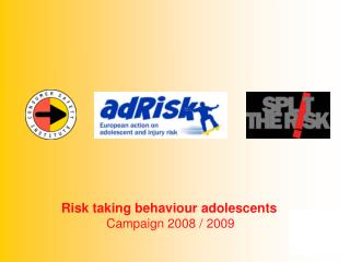 Risk taking behaviour adolescents Campaign 2008 / 2009